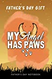 Fathers Day Gift My Angel Has Paws Love Pet Memorial Cat Dog Mom Dad - Father's Day Notebook: Fathers day Notebook: Happy Fathers Day Gifts for Daddy, ...   Funny Gag gift for dad or for his birthday