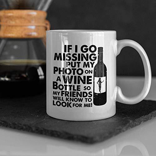 Taza de vino con texto en inglés 'If I Go Missing Put My Photo On A Wine Bottle', regalo para amantes del vino, taza de café divertida, regalo para el vino, amante del vino, vino divertido