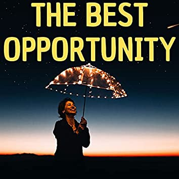 The Best Opportunity