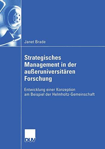 Strategisches Management in der außeruniversitären Forschung: Entwicklung einer Konzeption am Beispiel der Helmholtz-Gemeinschaft (Wirtschaftswissenschaften)