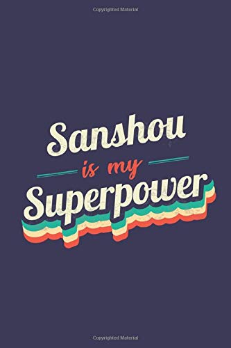 Sanshou Is My Superpower: A 6x9 Inch Softcover Diary Notebook With 110 Blank Lined Pages. Funny Vintage Sanshou Journal to write in. Sanshou Gift and SuperPower Retro Design Slogan
