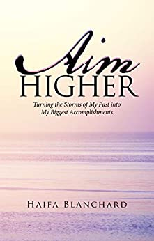 Aim Higher: Turning the Storms of My Past into My Biggest Accomplishments by [Haifa Blanchard]
