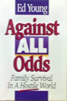 Against All Odds: Family Survival in a Hostile World 0840776640 Book Cover