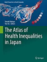 The Atlas of Health Inequalities in Japan (Global Perspectives on Health Geography)
