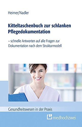 Kitteltaschenbuch zur schlanken Pflegedokumentation: - schnelle Antworten auf alle Fragen zur Dokumentation nach dem Strukturmodell