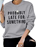 Ezcosplay Women Probably Late for Something Letter Print Pullover Sweatshirts Tops
