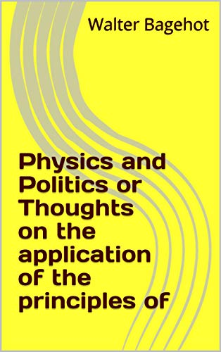 Physics and Politics or Thoughts on the application of the principles of (English Edition)
