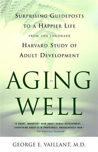 Compare Textbook Prices for Aging Well: Surprising Guideposts to a Happier Life from the Landmark Harvard Study of Adult Development Illustrated Edition ISBN 9780316090070 by Vaillant MD, George E.