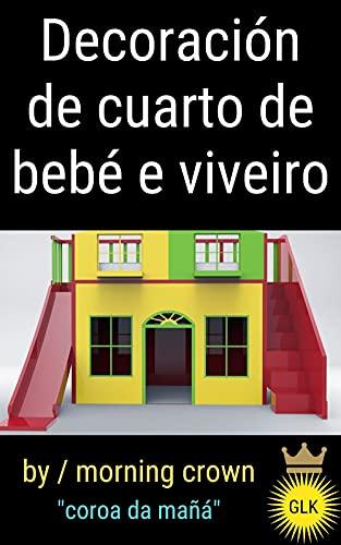 Decoración de cuarto de bebé e viveiro: 45 consellos para decorar o cuarto e o viveiro dun neno: ideas e deseños atractivos (Galician Edition)