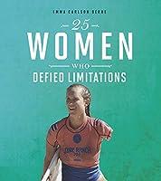 25 Women Who Defied Limitations (Daring Women)