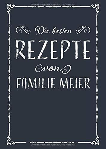 Die besten Rezepte von Familie Meier: A4 Rezeptbuch zum Selberschreiben mit Inhaltsverzeichnis   Kochbuch personalisiert für Familien zum Sammeln von ... Familie zum Geburtstag oder zu Weihnachten