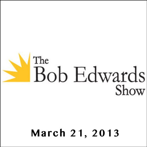 The Bob Edwards Show, Kenneth Cukier and Josh Ritter, March 21, 2013 cover art