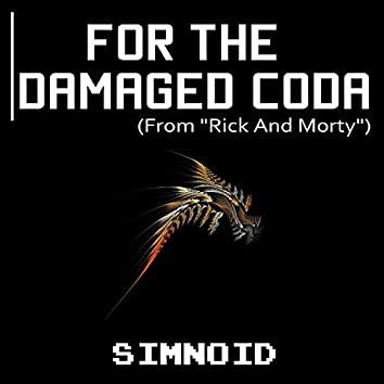 """For the Damaged Coda (From """"Rick And Morty"""")"""