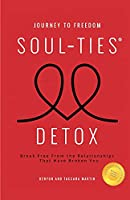 Journey to Freedom: The Soul-Ties Detox: Break Free From the Relationships That Have Broken You
