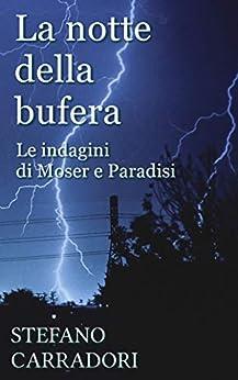 La notte della bufera: Le indagini di Moser e Paradisi - volume 1 di [Stefano Carradori]