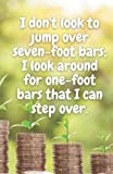 I don't look to jump over seven-foot bars; I look around for one-foot bars that I can step over.: journal notebook