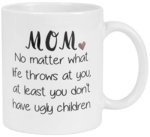 Mom No Matter What / Ugly Children Funny Coffee Mug - Best Mother's Day Gifts for Mom, Women -...