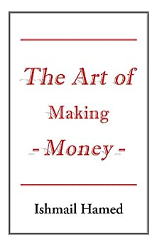 The Art of Making Money by [Ishmail Hamed]