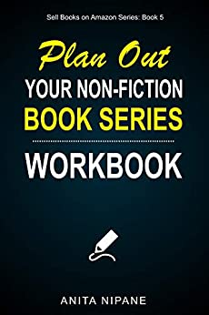 Plan Out Your Book Series: Workbook for Non-fiction Writers (Sell Books on Amazon 2) by [Anita Nipane]
