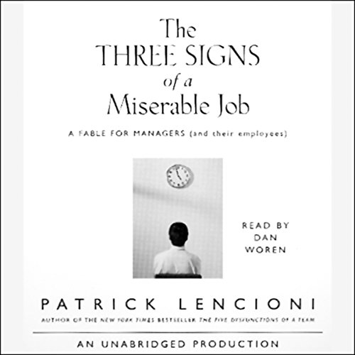 The Three Signs of a Miserable Job                   By:                                                                                                                                 Patrick Lencioni                               Narrated by:                                                                                                                                 Dan Woren                      Length: 4 hrs and 55 mins     927 ratings     Overall 4.6