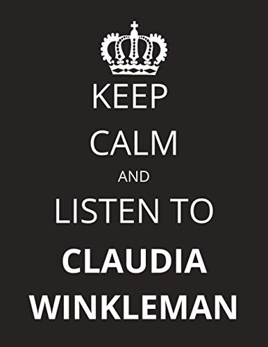 Keep Calm and Listen To Claudia Winkleman: Notebook/Journal/Diary For Claudia Winkleman Fans 8.5x11 Inches A4 100 Lined Pages High Quality Small and Easy To Transport