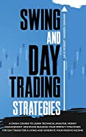 Swing and Day Trading Strategies: A Crash Course To Learn Technical Analysis, Money Management, Discipline Building Your Perfect Strategies for Day Trade For A Living and Generate Your Passive Income [Full Color Edition]