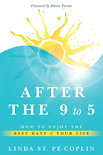 After the 9 to 5: How to Enjoy the Best Days of Your Life