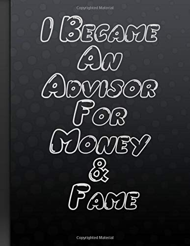 I Became An Advisor For Money & Fame: Writing Daily Routine, Journal and Hand Note Inspirational Motivational Funny Gag Notebook Black Cover 100 Pages