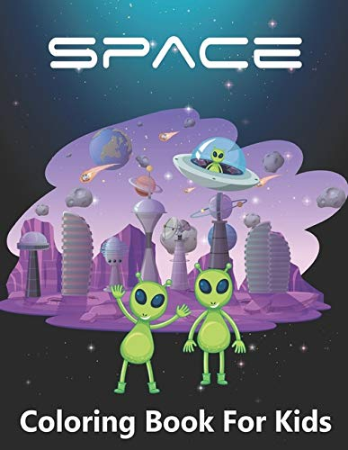Space Coloring Book For Kids: Fantastic Outer Space Coloring with Planets, Astronauts, Space Ships, Rockets.
