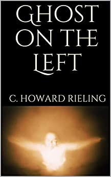 Ghost on the Left: An Unforgettable Tale of the Paranormal by [C. Howard Rieling]