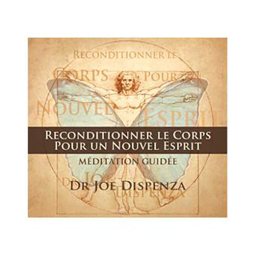 RECONDITIONNER LE CORPS POUR UN NOUVEL ESPRIT - JOE DISPENZA - MEDITATION GUIDEE