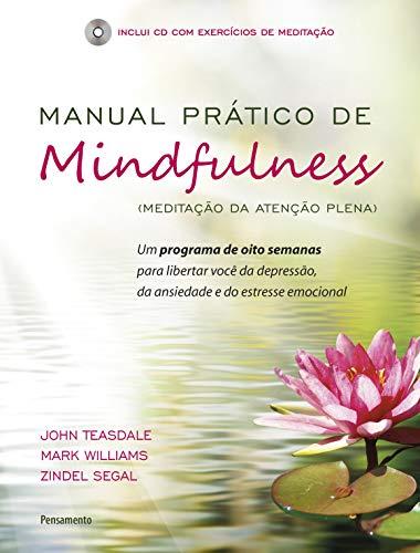 Manual Prático de Mindfulness + CD: Um Programa de Oito Semanas Para Libertar Você da Depressão, da Ansiedade e do Estresse Emocional