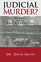 Judicial Murder?: Macarthur and the Tokyo War Crimes Trial