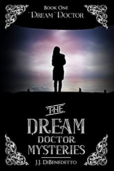Dream Doctor (The Dream Doctor Mysteries Book 2) by [J.J. DiBenedetto]