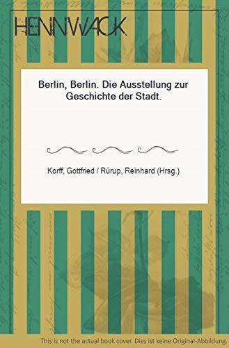 Berlin - Berlin: Katalog zur zentralen historischen Ausstellung Berlins im Martin-Gropius-Bau