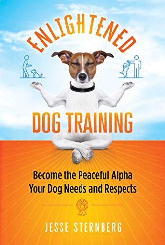Enlightened Dog Training: Become the Peaceful Alpha Your Dog Needs and Respects (English Edition)