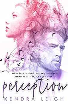 Perception: A Bittersweet Romantic Suspense Novel by [Kendra Leigh]