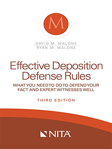 Compare Textbook Prices for Effective Deposition Defense Rules: What You Need To Do To Defend Your Fact and Expert Witnesses Well NITA 3 Edition ISBN 9781601565402 by David M. Malone,Ryan M. Malone