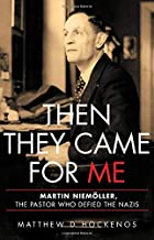 Then They Came for Me: Martin Niemöller, the Pastor Who Defied the Nazis