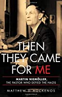 Then They Came for Me: Martin Niemoeller, the Pastor Who Defied the Nazis