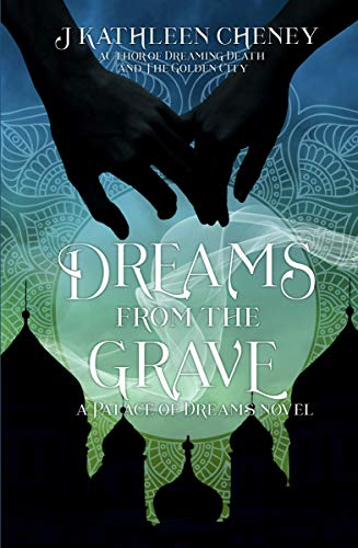 Dreams from the Grave (Tales from The Palace of Dreams Book 2) by [J. Kathleen Cheney]