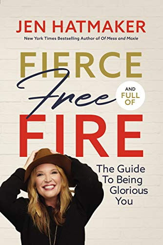 Fierce, Free, and Full of Fire: The Guide to Being Glorious You ...