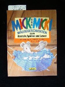 Mick und Micki. Mäusegeschichten zum Basteln, Spielen und Lesen. 1. Auflage.