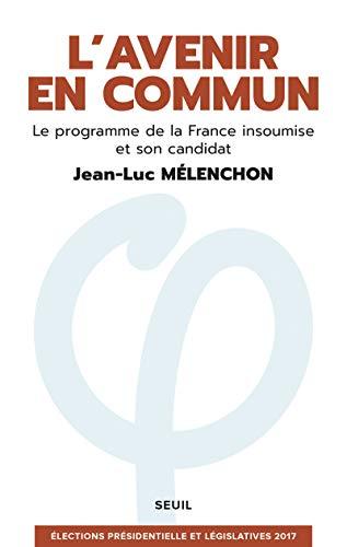 L'Avenir en commun - Le programme de la France insoumise et son candidat Jean-Luc Mélenchon [ Eelections presidentielle et legislatives ] (Documents (H.C)) (French Edition)