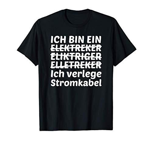 Ich bin Elektriker Ich verlege Stromkabel Elektriker T-Shirt