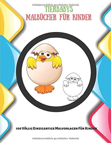 Tierbabys - Malbücher Für Kinder - 100 Völlig Einzigartige Malvorlagen Für Kinder