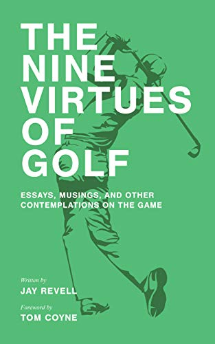 The Nine Virtues of Golf: Essays, Musings, and Other Contemplations On the Game (English Edition)