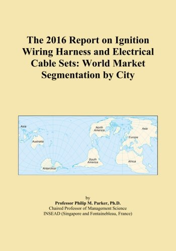 The 2016 Report on Ignition Wiring Harness and Electrical Cable Sets: World...
