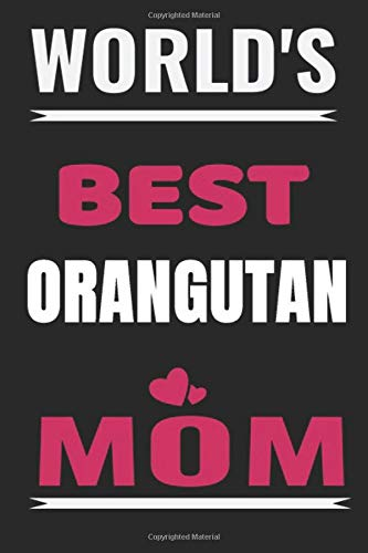 World's Best orangutan Mom: Pet animals Lined Notebook/Journal,guest book,Happy Birthday,Cute Girls Journal/Notebook,Old Woman or Man Friends Fan, ... For Coworker/Bos,Coworker Notebook , Lined