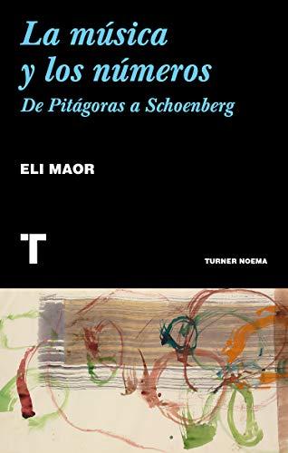 La música y los números : de Pitágoras a Schoenberg (Noema)